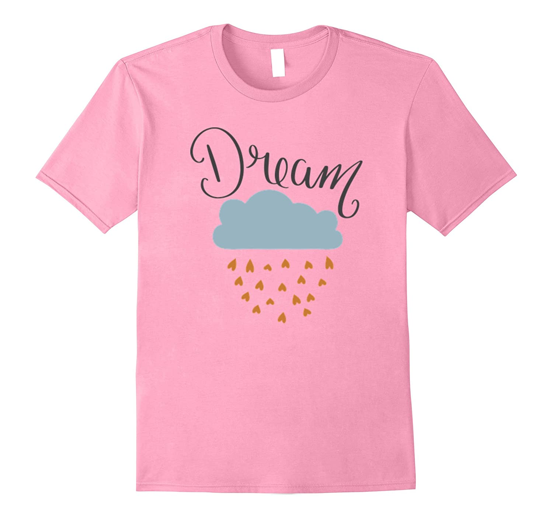Dream with a cloud raining hearts T-Shirt Dream Big Live-CD