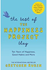 THE BEST OF THE HAPPINESS PROJECT BLOG: Ten Years of Happiness, Good Habits, and More Kindle Edition