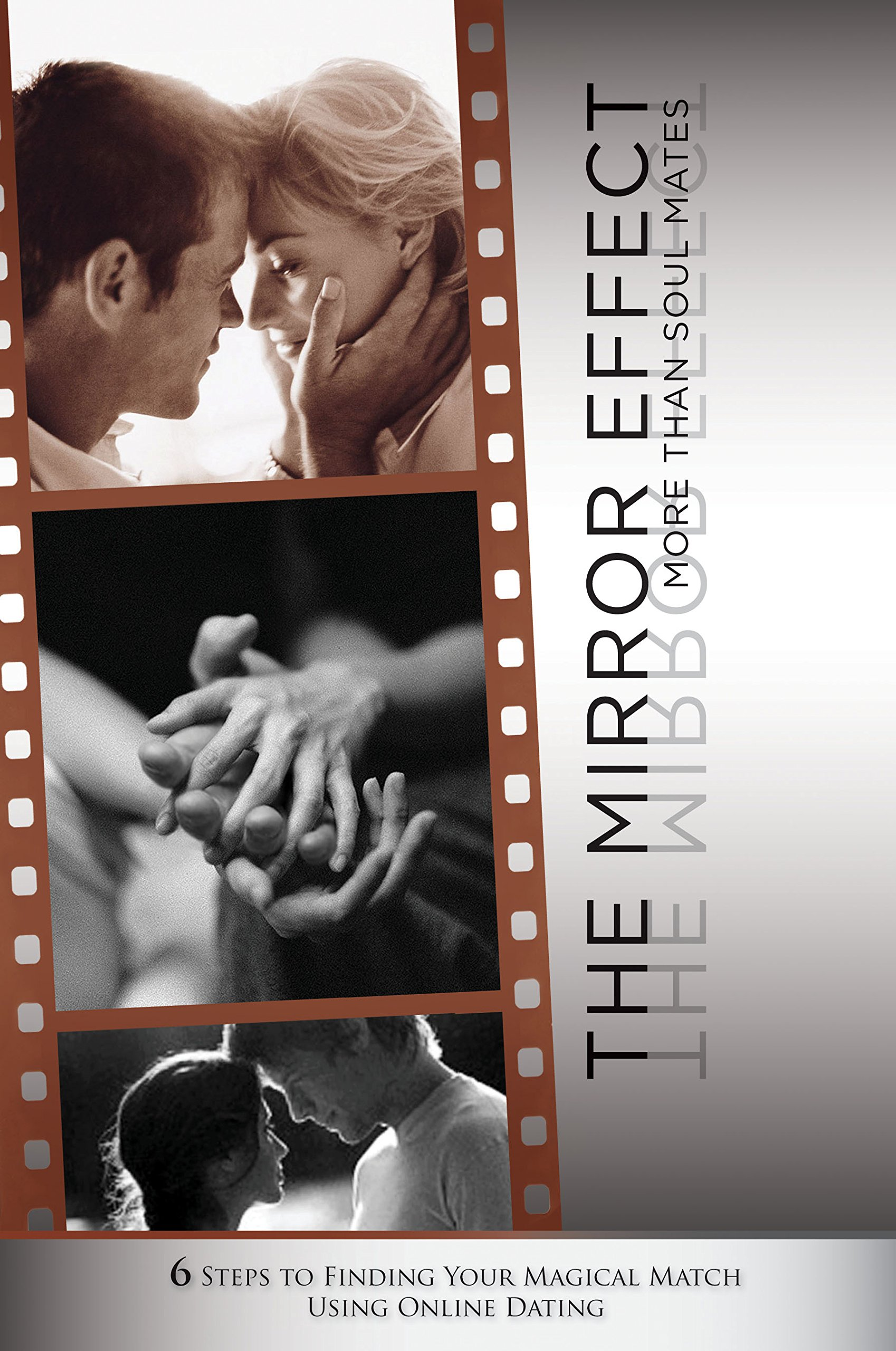The Mirror Effect: More Than Soul Mates; 6 Steps to Finding Your Magical Match Using Online Dating pdf epub