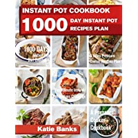 Instant Pot Cookbook: 1000 Day Instant Pot Recipes Plan: 1000 Days Instant Pot Diet Cookbook:3 Years Pressure Cooker…