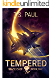 Tempered: A Space Opera Military Adventure (Space Chef Book 1)