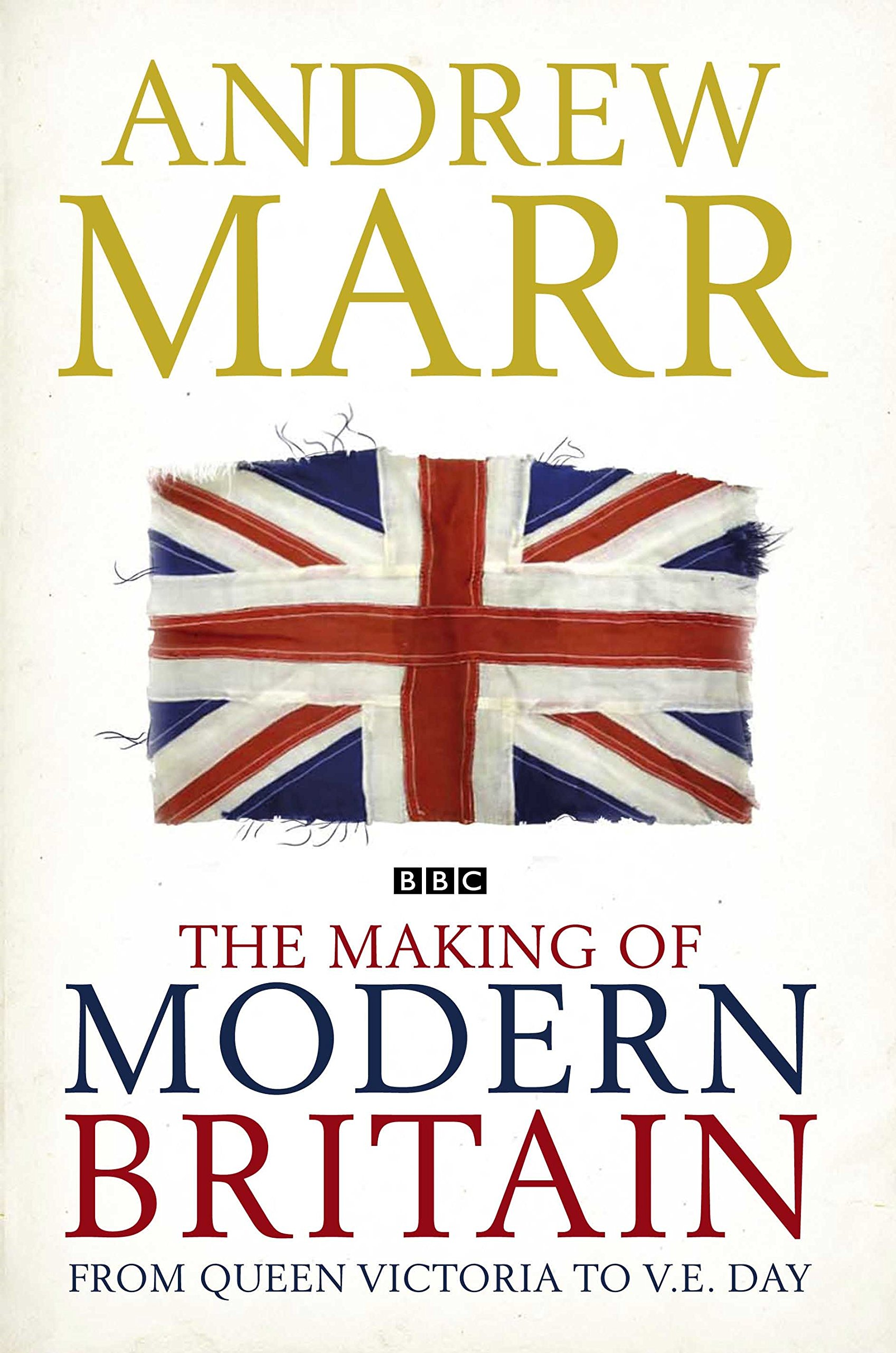 The Making of Modern Britain: From Queen Victoria to V.E. Da...