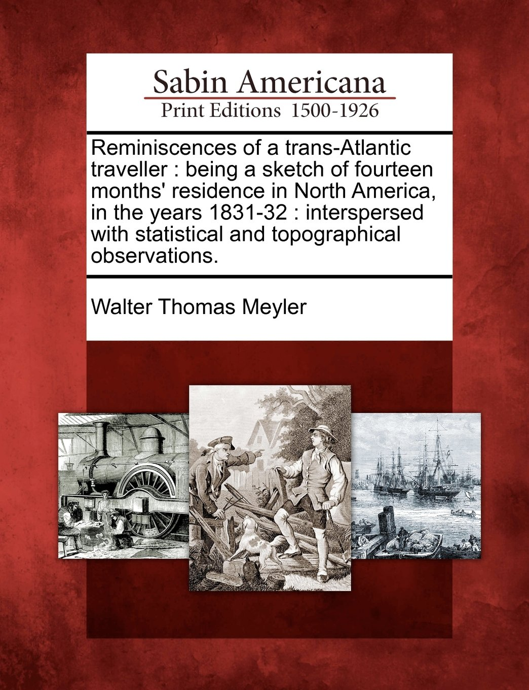 Read Online Reminiscences of a trans-Atlantic traveller: being a sketch of fourteen months' residence in North America, in the years 1831-32 : interspersed with statistical and topographical observations. pdf epub
