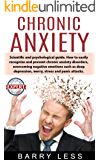 Chronic Anxiety: Scientific and psychological guide. How to easily recognize and prevent chronic anxiety disorders, overcoming negative emotions such as ... depression, worry, stress and panic attack