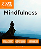 Mindfulness: An Easy-to-Understand Approach to Mindfulness and How It Works (Idiot's Guides)