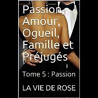 Passion, Amour, Ogueil, Famille et Préjugés: Tome 5 : Passion (French Edition)