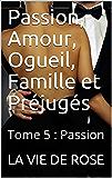 Passion, Amour, Ogueil, Famille et Préjugés: Tome 5 : Passion