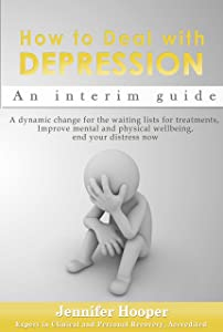 How to Deal With Depression: An interim guide: A dynamic change for the waiting lists for treatments, Improve mental and physical wellbeing, end your distress now