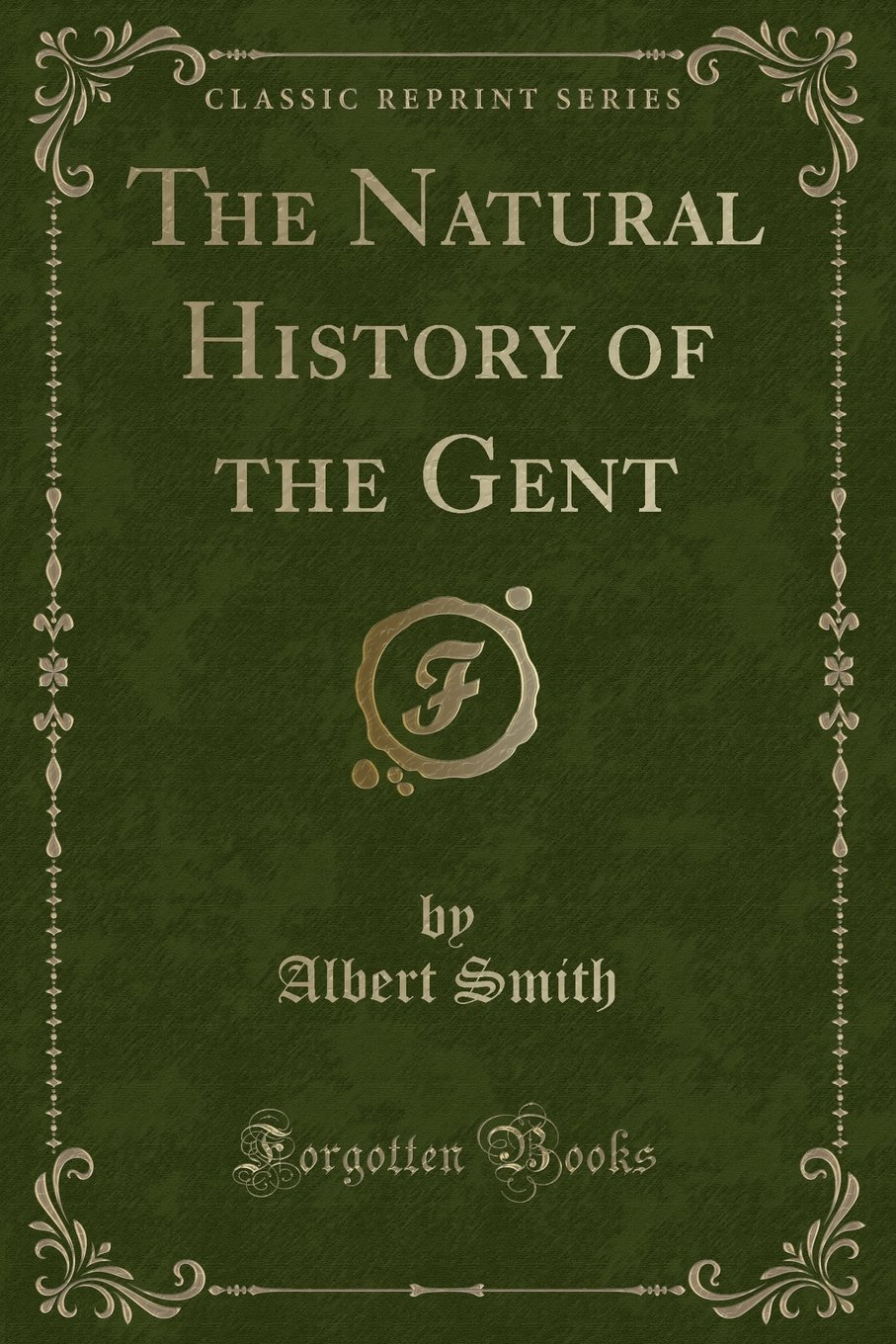 Download The Natural History of the Gent (Classic Reprint) PDF