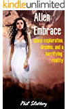 Alien Embrace: A Story of Space Exploration, Dreams, and a Horrifying Reality