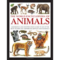 The World Encyclopedia of Animals: A Reference and Identification Guide to 840 of the Most Significant Amphibians, Reptiles and Mammals