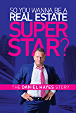 So you wanna be a Real Estate Super Star?