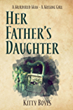 Her Father's Daughter: A Missing Girl -  A Dead Man (Arina Perry Series Book 2)