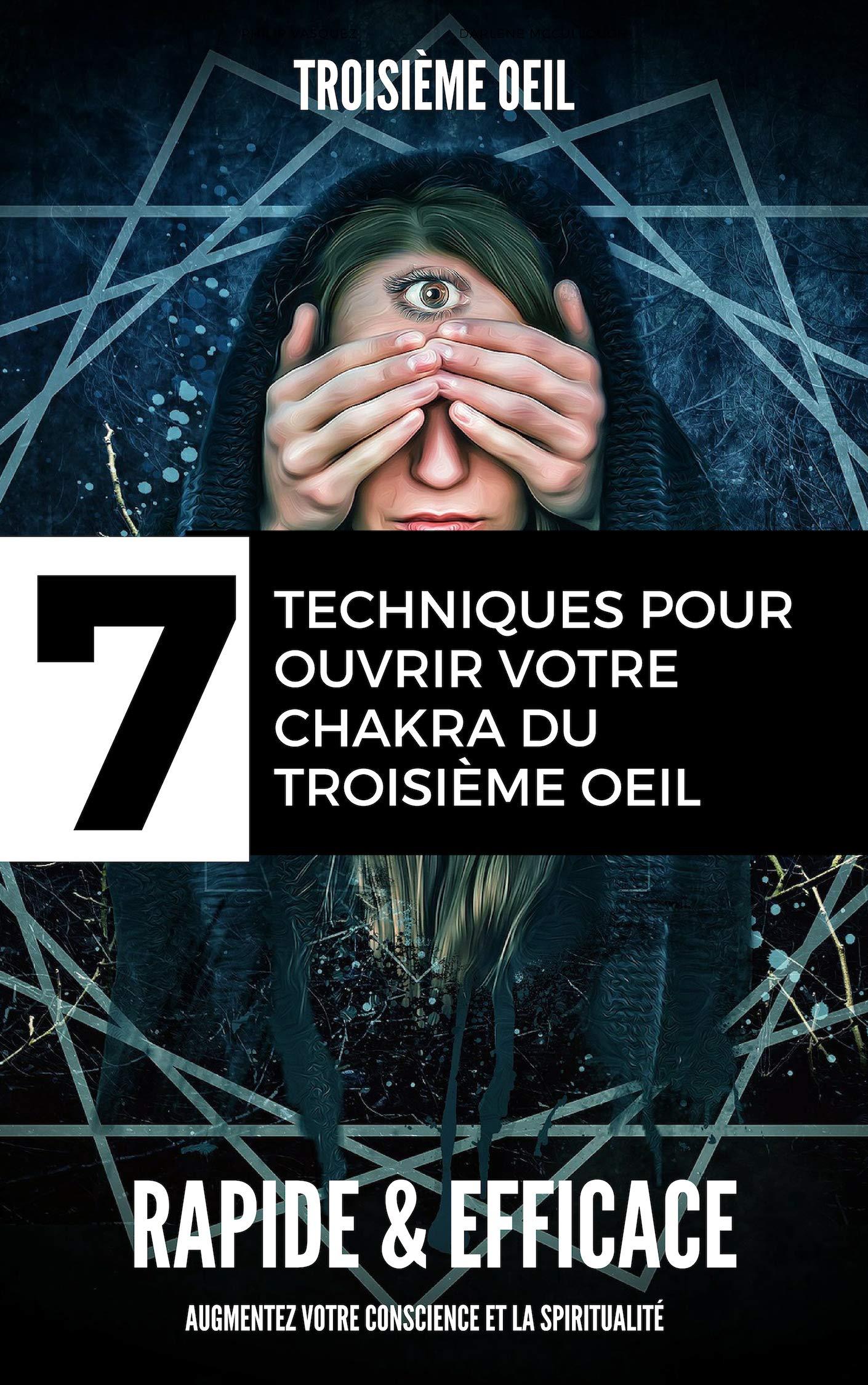 troisieme oeil : 7 Techniques pour ouvrir votre chakra du troisième œil - Rapides & Simples augmentez votre conscience et la spiritualité: (glande pinéal, éveil, medium, spirituel, voyance,)