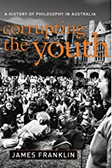 Corrupting the Youth: A History of Philosophy in Australia Kindle Edition