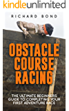 Obstacle Course Racing: The Ultimate Beginners Guide To Completing Your First Adventure Race (Obstacle Course, Adventure Racing)