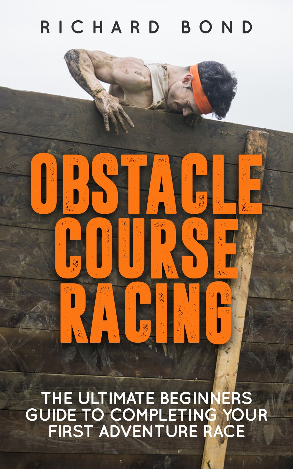 Obstacle Course Racing: The Ultimate Beginners Guide To Completing Your First Adventure Race (English Edition)
