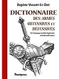 Dictionnaire des armes offensives et défensives: De l'époque Carlovingienne à la Renaissance
