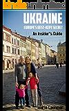 Ukraine: Europe's Best-Kept Secret: An Insider's Guide (English Edition)