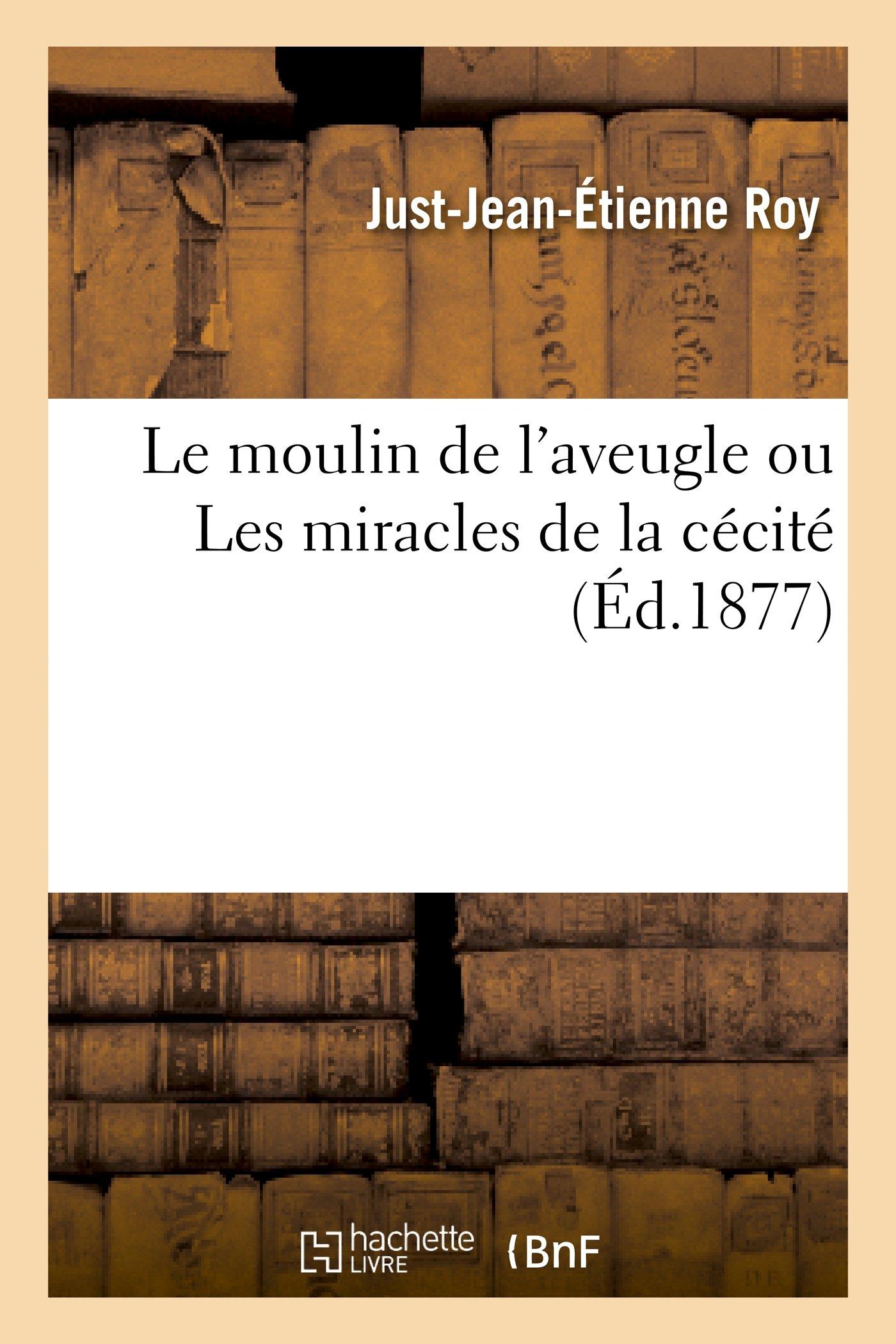 Le Moulin de L'Aveugle Ou Les Miracles de La Cecite (Litterature) (French Edition) ebook
