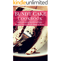 Bundt Cake Cookbook: Delicious Bundt And Pound Cake Recipes You Can Easily Make At Home (Baking Cookbook Book 1)