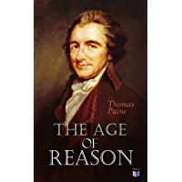 The Age of Reason: An Investigation of True and Fabulous Theology (With Biography of Thomas Paine) (English Edition)