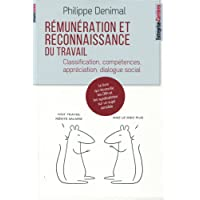 Rémunération et reconnaissance du travail: Classification, compétences, appréciation, dialoque social.