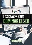 Las claves para dominar el SEO: Todo lo que has de saber para posicionar una web en Google (Marketing Online nº 3)