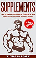 Supplements: The Ultimate Supplement Guide For
