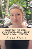 {3-in-1} How to Live Well - Chic Inspiration - How to be Slim and Healthy (How to be Chic Book 4)