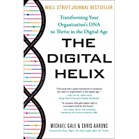 The Digital Helix: Transforming Your Organization's DNA to Thrive in the Digital Age (English Edition)