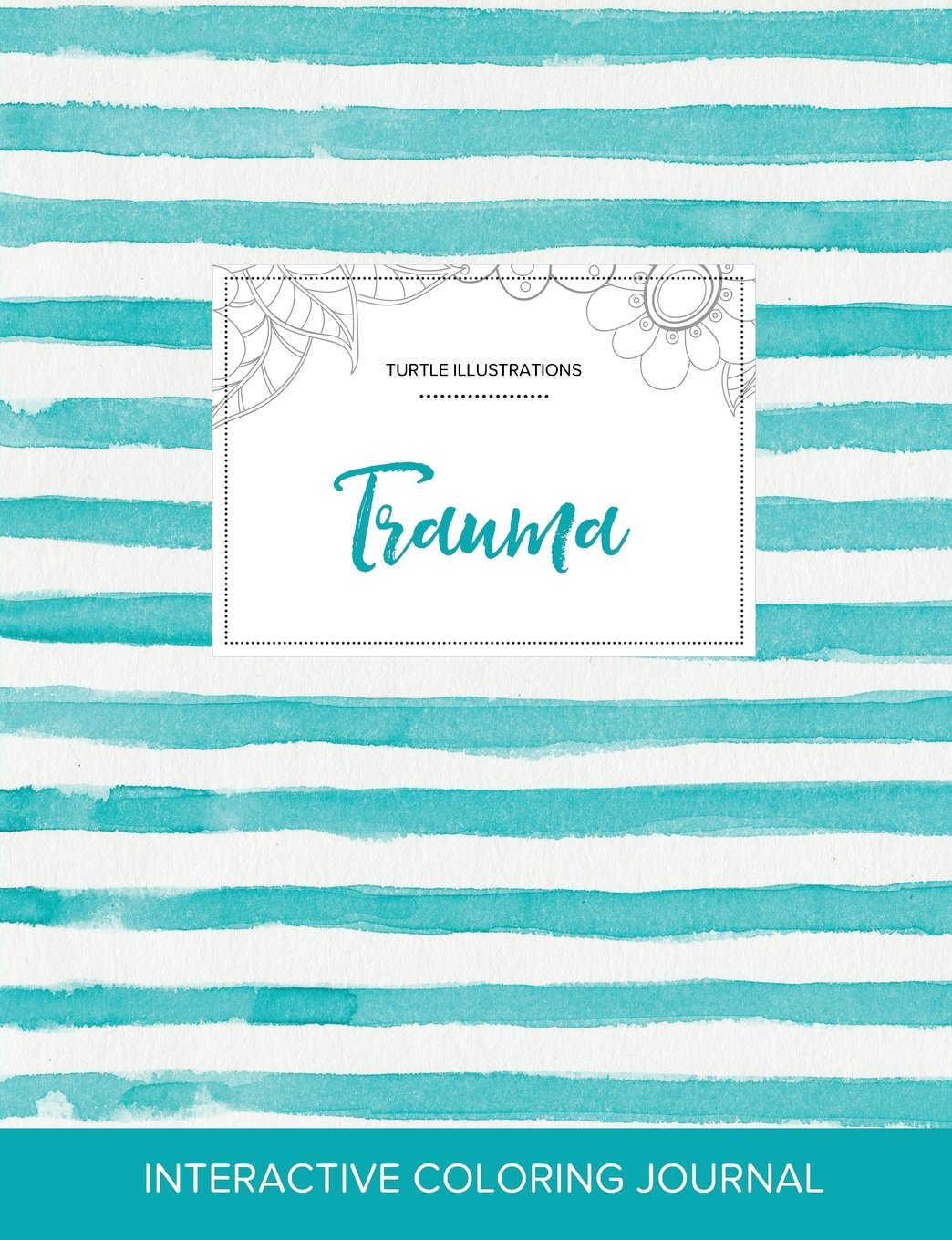 Download Adult Coloring Journal: Trauma (Turtle Illustrations, Turquoise Stripes) pdf