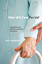 Who Will Care For Us? Long-Term Care and the Long-Term Workforce: Long-Term Care and the Long-Term Workforce