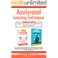 Accelerated Learning Techniques: 2 Manuscripts - Mind Hacking and Memory Improvement: Advanced Strategies to Learn Faster, Be More Productive, Improve ... Unlock Your Full Potential (English Edition)