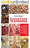 Survival Foods to Stockpile: Complete Method to Build Your Stockpile Correctly so you can Maintain Your Health and Enjoy Delicious Meals for Months Without the Grocery Store