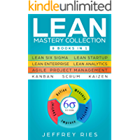 Lean Mastery Collection: 8 Manuscripts - Lean Six Sigma, Lean Startup, Lean Enterprise, Lean Analytics, Agile Project Management, Kanban, Scrum, Kaizen ... DSDM XP & Crystal Book 9) (English Edition)