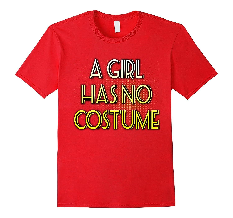 A girl has no Custome t-shirt-T-Shirt