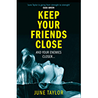 Keep Your Friends Close: A gripping psychological thriller full of shocking twists you won't see coming