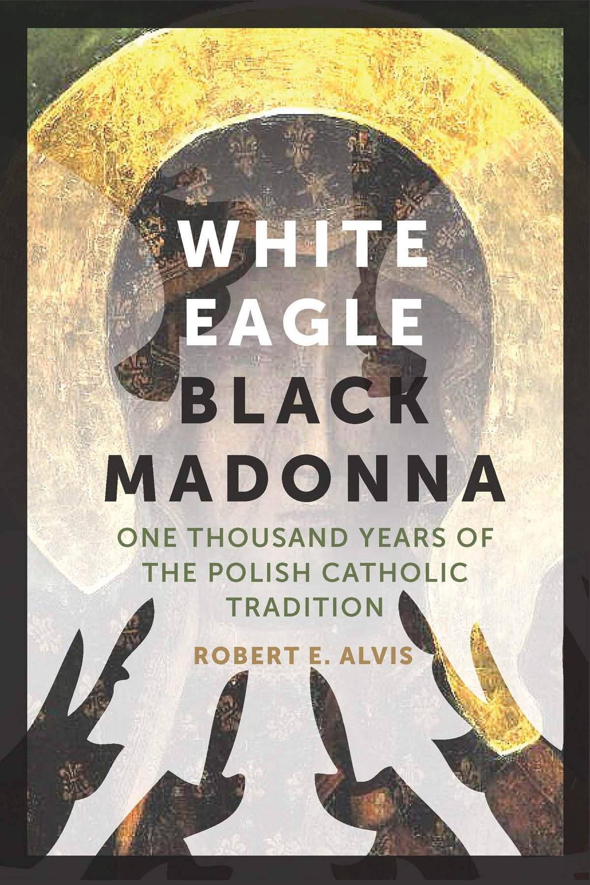 white eagle black madonna one thousand years of the polish