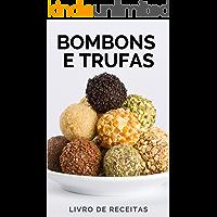 Bombons e Trufas: Receitas de Bombons e Trufas Passo a passo (Ingredientes, Dicas, Embalagens, Modo de preparo)