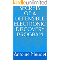 SECRETS OF A DEFENSIBLE ELECTRONIC DISCOVERY PROGRAM