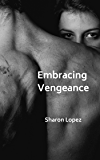Embracing Vengeance