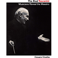 The Real Toscanini: Musicians Reveal the Maestro (Amadeus) book cover