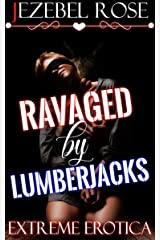 Ravaged by Lumberjacks: Extreme Erotica Kindle Edition