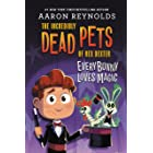 Everybunny Loves Magic (The Incredibly Dead Pets of Rex Dexter Book 3)