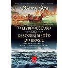 O livro obscuro do descobrimento do Brasil: Como magia, ciência, religião, intrigas e lutas pelo poder fizeram parte do proje