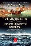 O livro obscuro do descobrimento do Brasil: Como magia, ciência, religião, intrigas e lutas pelo poder fizeram parte do...
