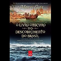 O livro obscuro do descobrimento do Brasil: Como magia, ciência, religião, intrigas e lutas pelo poder fizeram parte do…