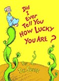 Did I Ever Tell You How Lucky You Are? (Classic Seuss)