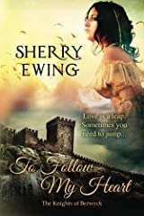 To Follow My Heart (The Knights of Berwyck, A Quest Through Time Book 3) Kindle Edition